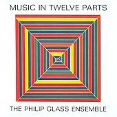 Philip Glass: Philip Glass: Music in Twelve Parts [Digipak]