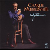 Charlie Musselwhite: In My Time