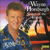 Wayne Horsburgh: Songs of the Islands, Vol. 1 *