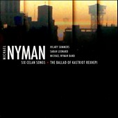Michael Nyman: Six Celan Songs; The Ballad of Kastriot Rexhepi