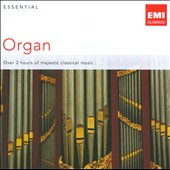Essential Organ / Marcel Dupre, Maurice Durufle, Felix Mendelssohn, Camille Saint-Saens