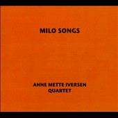 Anne Mette Iversen Quartet: Milo Songs [Digipak]