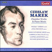 Czeslaw Marek: Chamber Works & Piano Music / Turban, Cechova, Girod, Dall'Ollio, Janowska & Jenkinson