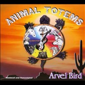Arvel Bird: Animal Totems [Digipak]