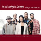 Anna Lundqvist/Anna Lundqvist Quintet: Before You I Was Almost Fine