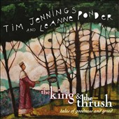 Tim Jennings/Leanne Ponder: King & The Thrush: Tales of goodness and greed