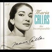 The Incomparable Maria Callas