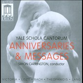 Anniversaries and Messages - Works for chorus by Victoria, Liszt, Bach, Theofanidis, Lang / Yale Schola Cantorum. Carrington