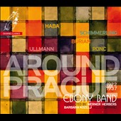 Around Prague 1922-1937 - works by Ponc; Schimmerling; Burian; Haba; Ullmann / Barbara Kozelj, mezzo soprano; Ebony Band; Werner Herbers