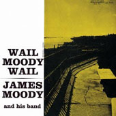 James Moody (Sax): Wail Moody Wail [Remastered]