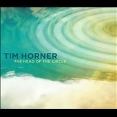 Tim Horner: The  Head of the Circle [Digipak]