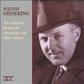 Pianist Walter Gieseking: The Complete Homocord Recordings and Other Rarities
