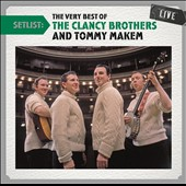 The Clancy Brothers/Tommy Makem: Setlist: The Very Best of the Clancy Brothers and Tommy Makem Live *