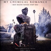 My Chemical Romance: May Death Never Stop You: The Greatest Hits 2001-2013