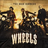 The Road Hammers: Wheels