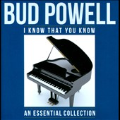 Bud Powell: I Know That You Know: An Essential Collection