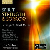 Spirit, Strength & Sorrow': Settings of Stabat Mater by D. Scarlatti, Casciolini, Martin et al. / The Sixteen; Christophers