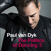 Paul van Dyk: The Politics of Dancing, Vol. 3 *