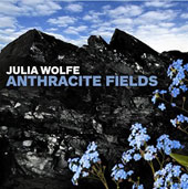 Julia Wolfe (b.1958): Anthracite Fields, oratorio / Bang On A Can All-Stars; Choir of Trinity Wall Street