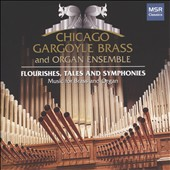 Flourisches, Tales and Symphonies - works by Carlyle Sharpe, Verdi, William White, David Marlatt, Weinberger, Saint-Saens, Peter Meechan / Chicago Gargoyle Brass & Organ Ensemble