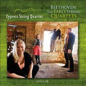 Beethoven: The Early String Quartets, Op. 18 / Cypress String Quartet