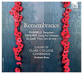 Choral Music for Remembrance / Jennifer Johnston, mezzo; Neal Davies, bass; Guy Johnston, cello; Matthew Jorysz, organ; Graham Ross, Choir of Clare College, Cambridge