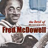 Mississippi Fred McDowell: The Best of Mississippi Fred McDowell