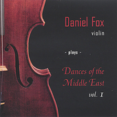 Daniel Fox: Daniel Fox, Violin, Plays Dances of the Middle East, Vol. 1
