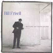 Bill Frisell: Before We Were Born