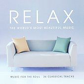 Relax - The World's Most Beautiful Music - Music for the Soul - 36 Tracks