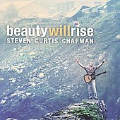 Steven Curtis Chapman: Beauty Will Rise