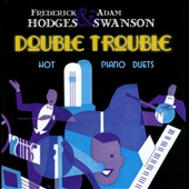 Frederick Hodges/Adam Swanson: Double Trouble: Hot Piano Duets