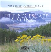 Letting Escape A Song: Art Songs Of Judith Cloud / Eileen Strempel