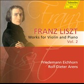 Liszt: Works for Violin and Piano, Vol. 2 / Friedemann Eichhorn, violin; Rolf-Dieter Arens, piano