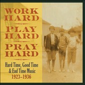 Various Artists: Work Hard, Play Hard, Pray Hard: Hard Time, Good Time & End Time Music 1923-1936 [Box]