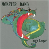 Hugh Hopper: Monster Band