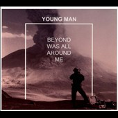 Young Man: Beyond Was All Around Me [Digipak] *