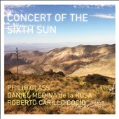 Concert of the Sixth Sun / Roberto Carillo Cocío, guitar; Daniel Medina de la Rosa, violin; Philip Glass, piano