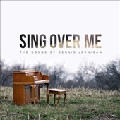 Various Artists: Sing Over Me: The Songs of Dennis Jernigan