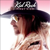 Kid Rock: First Kiss [Single] [Single]