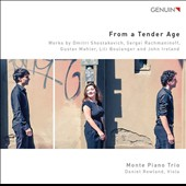 From a Tender Age - Piano trios by Boulanger, Ireland, Mahler, Shostakovich, Rachmaninov / Monte Piano Trio