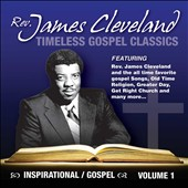 Rev. James Cleveland: Timeless Gospel Classics, Vol. 1