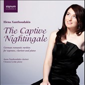 The Captive Nightingale: German romantic rarities for soprano, clarinet and piano by Various Composers / Elena Xanthoudakis, soprano; Jason Xanthoudakis, clarinet; Clemens Leske, piano
