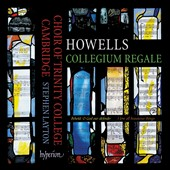 Herbert Howells: Collegium Regale / Choir of Trinity College, Cambridge, Stephen Layton