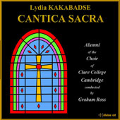 Lydia Kakabadse (b. 1955): Cantica Sacra / Grace Durham, mezzo-soprano; Grace Durham Ensemble; Alumni of the Choir of Clare College Cambridge, Graham Ross