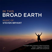 Steven Bryan (b.1972): In This Broad Earth; Concerto for Alto Saxophone; Concerto for Wind Ensemble / Joseph Lulloff, saxophone; Michigan SU Wind Symphony, Kevin Sedatole