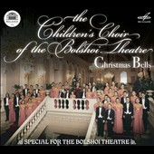 Christmas Bells - Music of Britten, Franck, Mozart, Spevacek, Vavilov, Arbeau, Denza, Pierpont, Gruber / The Childrens Choir of the Bolshoi Theatre