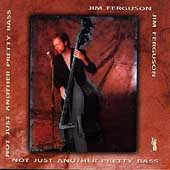Jim Ferguson (Bass/Vocals): Not Just Another Pretty Bass