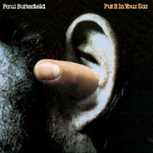 Paul Butterfield: Put It in Your Ear