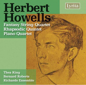 Howells: Piano Quartet, Fantasy Quartet, etc / King, et al